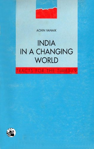 India in a Changing World: Problems, Limits: Achin Vanaik