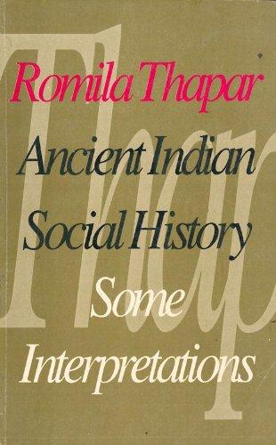 Ancient Indian Social History Some Interpretations: Thapar, Romila