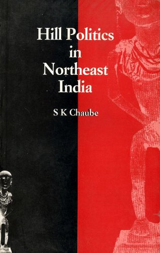 Hill Politics in Northeast India (Revised Edition): S.K. Chaube