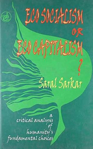 Eco-Socialism or Eco-Capitalism? A Critical Analysis of Humanity`s Fundamental Choices: Saral ...