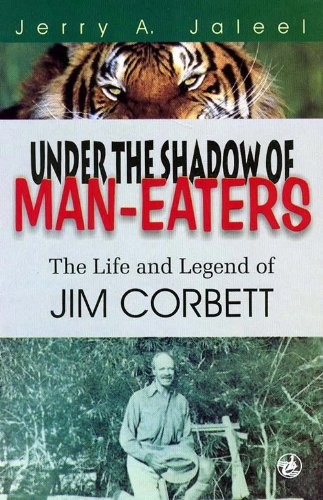 Under the Shadow of Man-Eaters: The Life and Legend of Jim Corbett of Kumaon (9788125020202) by Jim Corbett