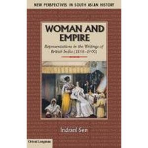 Woman and Empire: Representations in the Writings of British India (1858-1900): Indrani Sen