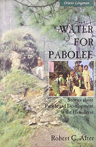 Water for Pabolee: Stories about People and Development in the Himalayas: Robert C. Alter