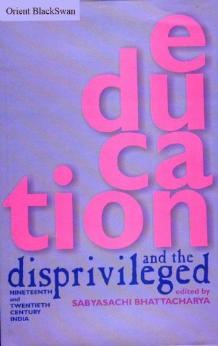 Education and the Disprivileged : Nineteenth and: Sabyasachi Bhattacharya