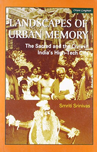 Landscapes of Urban Memory: The Sacred and the Civic in India's High-Tech City: Smriti ...