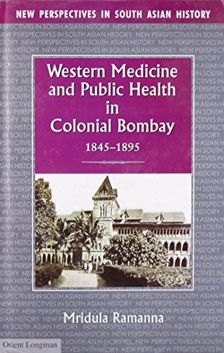 Western Medicine and Public Health in Colonial Bombay, 1845-1895: Mridula Ramanna