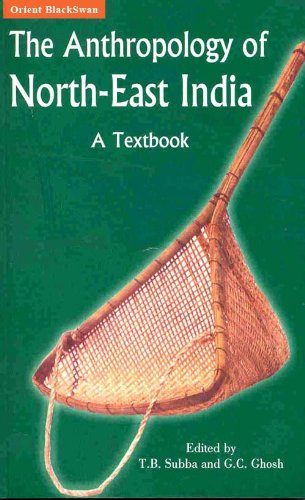 The Anthropology of North-East India: A Textbook: T.B. Subba and G.C. Ghosh