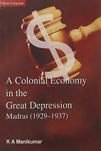 A Colonial Economy in the Great Depression: Madras, (1929-1937): K.A. Manikumar