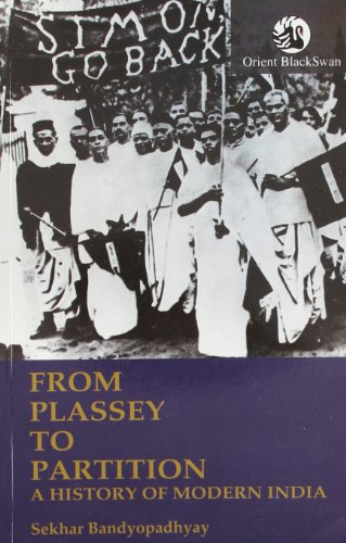 From Plassey to Partition: A History of: Sekhar Bandyopadhyay