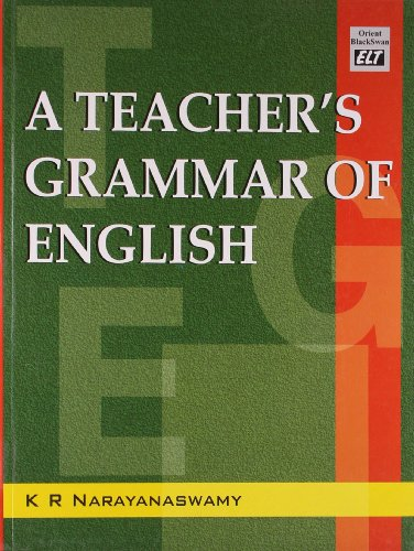 A Teacher`s Grammar of English: Linking Grammar with Communication: K R Narayanaswamy
