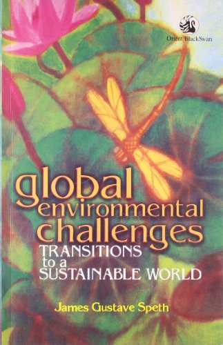Global Environmental Challenges: Transitions to a Sustainable World: James Gustava Speth