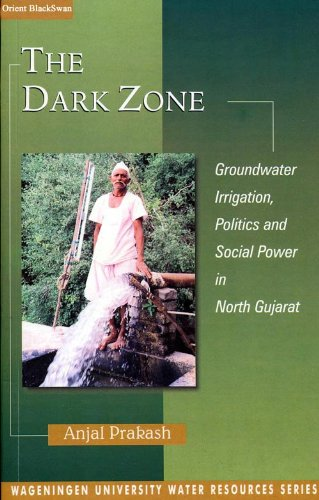 The Dark Zone: Groundwater Irrigation, Politics and Social Power in North Gujarat: Anjal Prakash