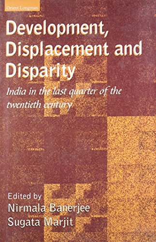 Development, Displacement and Disparity: India in the Last Quarter of the Twentieth Century: ...