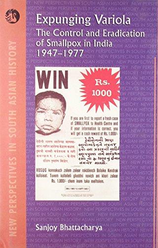 Expunging Variola: The Control and Eradication of Smallpox in India, 1947-1977: Sanjoy Bhattacharya