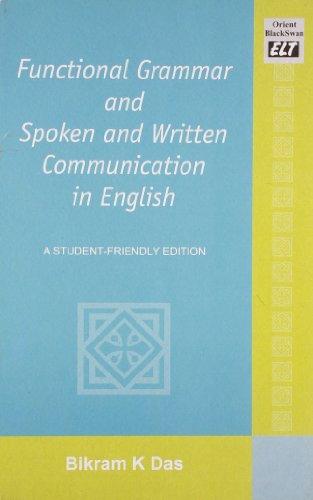 Functional Grammar and Spoken and Written Commucation in English: Bikram K. Das