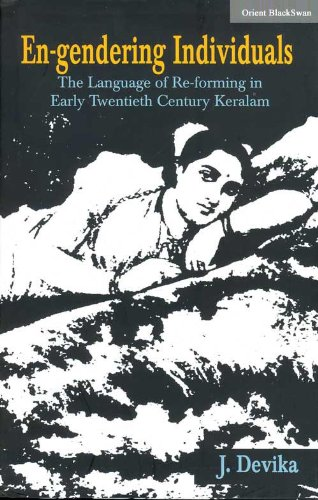 En-gendering Individuals: The Language of Re-forming in Early Twentietch Century Keralam: J. Devika