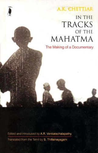 In the Tracks of the Mahatma: The Making of a Documentary: A.K.Chettiar; Edited and Introduced By ...
