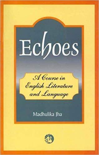 Echoes: Course In Eng.Lit.&Language(Amit Univ): Jha Madhulika