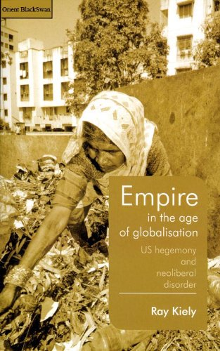 Empire in the Age of Globalisation: US Hegemony and Neoliberal Disorder: Ray Kiely