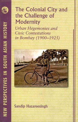 9788125032373: Colonial City And The Challenge Of Modernity, The: Urban Hegemonies And Civic Contestations In Bombay City (1900?1925)