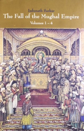 The Fall of the Mughal Empire, 4 Vols.: Jadunath Sarkar
