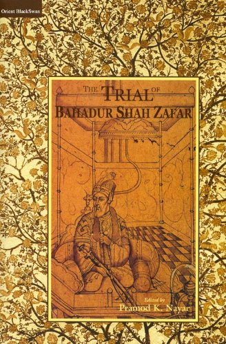 The Trial of Bahadur Shah Zafar: Pramod K. Nayar (ed.)
