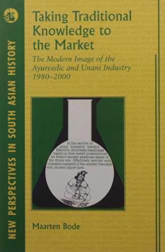 9788125033158: Taking Traditional Knowledge to the Market: The Modern Image of the Ayurvedic and Unani Industry 1980-2000 (New Perspectives in South Asian History)