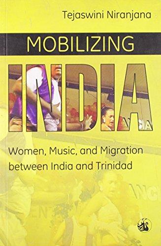 Mobilizing India: Women, Music, and Migration Between India and Trinidad: Tejaswini Niranjana