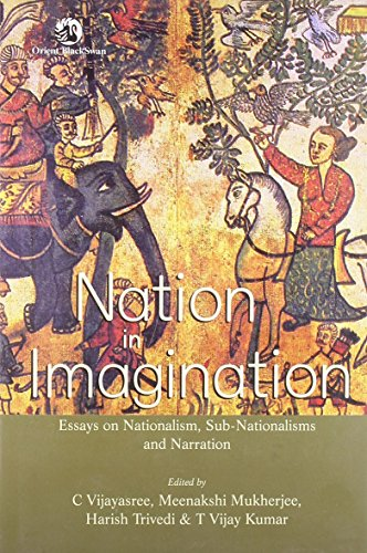 Nation in Imagination : Essays on Nationalism Sub-Nationalism and Narration: C Vijayasree; ...