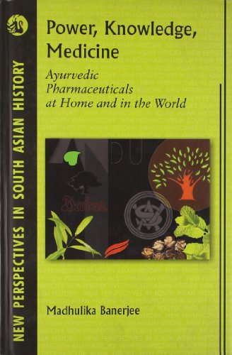 9788125035282: Power, Knowledge, Medicine: Ayurvedic Pharmaceuticals at Home and in the World (New Perspectives in South Asian History)