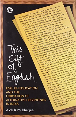 This Gift of English: English Education and the Formation of Alternative Hegemonies in India: Alok ...