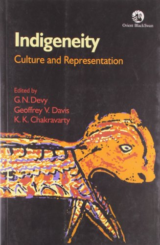 Indigeneity : Culture and Representation : Proceedings of the 2008 Chotro Conference Vol: I: G N ...