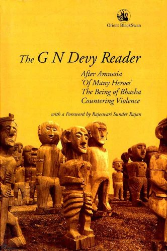 The G.N. Devy Reader: Comprising After Amnesia, �Of Many Heroes�, The Being of Bhasha, and ...