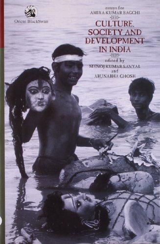 Culture, Society and Development in India: Essays for Amiya Kumar Bagchi: Manoj Kumar Sanyal