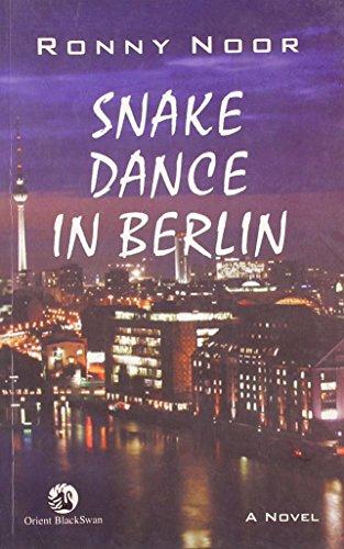 Snake Dance in Berlin: A Novel: Ronny Noor