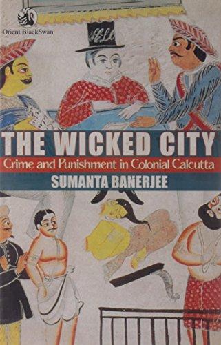 Wicked City : Crime and Punishment in Colonial Calcutta: Sumanta Banerjee