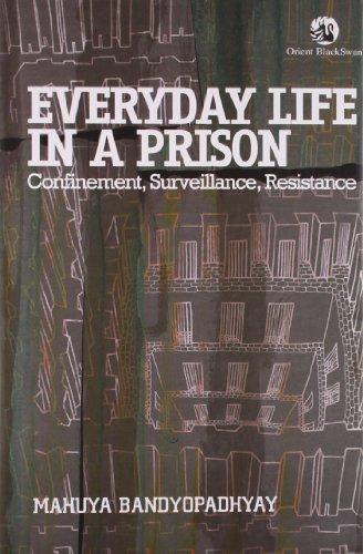Everyday Life in a Prison: Confinementt, Surveillance,: Mahuya Bandyopadhyay