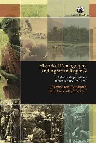 Historical Demography and Agrarian Regimes: Understanding Southern Indian Fertility, 1881-1981: ...