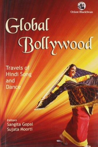 Global Bollywood: Travels of Hindi Song and Dance: Sangita Gopal and Sujata Moorti (eds)