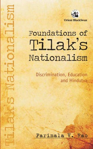 Foundations of Tilak's Nationalism: Discrimination, Education and: Parimala V. Rao