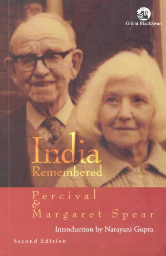 India Remembered (Second Edition): Percival Spear and Margaret Spear; with an Introduction By ...