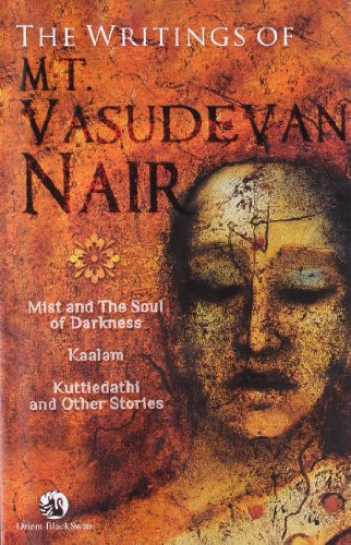 The Writings of M.T. Vasudevan Nair: Comprising 'Mist and the Soul of Darkness'; '...