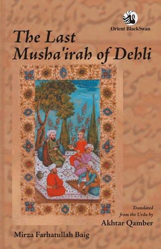 The Last Musha'irah of Dehli: Mirza Farhatullah Baig. Translated by Akhtar Qamber