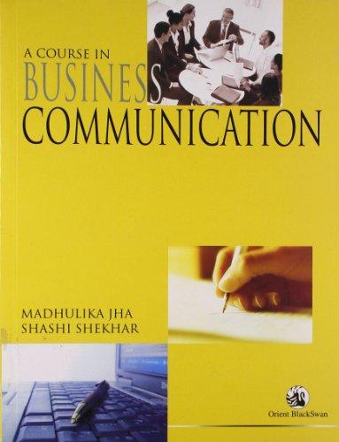 A Course in Business Communication: Madhulika Jha,Shashi Shekhar