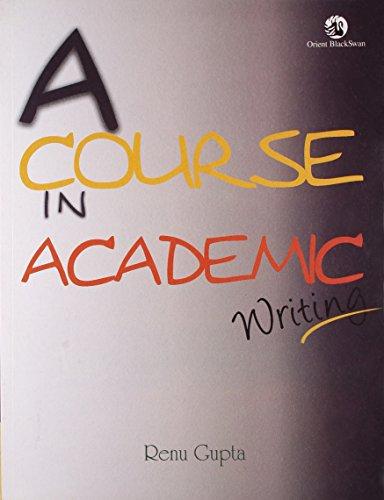 A Course in Academic Writing: Renu Gupta