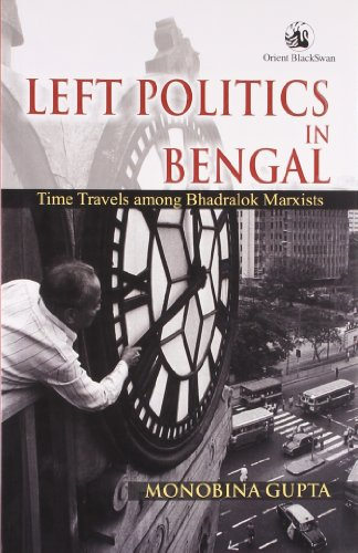 Left Politics in Bengal: Time Travels Among Bhadralok Marxists: Monobina Gupta