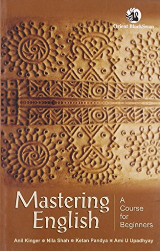 Mastering English: A Course for Beginners: Anil Kinger, Nila