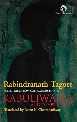 Kabuliwalla and Other Stories: Selections from Galpaguchchha 1: Rabindranath Tagore; Translated By ...