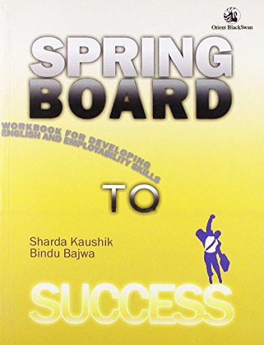 Springboard to Success : Workbook for Developing English and Employability: Sharda Kaushik and ...