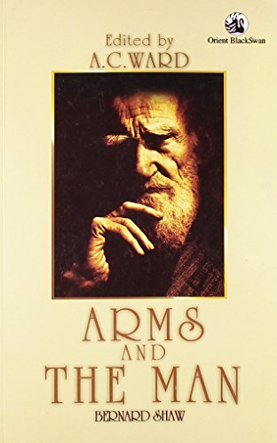 Arms and the Man: Bernard Shaw (Author), A C Ward (ed.)